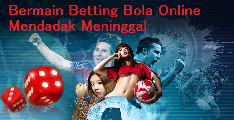 Bermain Betting Bola Online Mendadak Meninggal