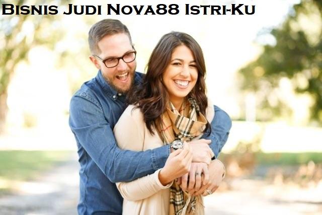 Bisnis Judi Nova88 Istri-Ku